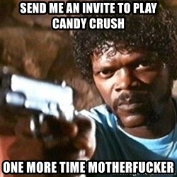 Pulp Fiction - Send me an invite to play candy crush One more time motherfucker