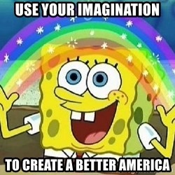 Imagination - Use Your Imagination To Create A Better America