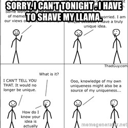 Memes - Sorry, I can't tonight . I have to shave my llama.