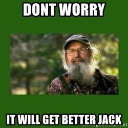 Si Robertson - Dont worry  It will get better jack
