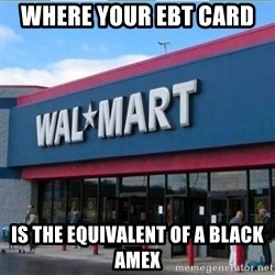 Walmart pay - Where your EBT Card  Is the equivalent of a black amex