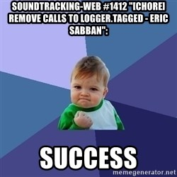 "Success Kid - soundtracking-web #1412 ""[CHORE] Remove calls to logger.tagged - Eric Sabban"":  success"