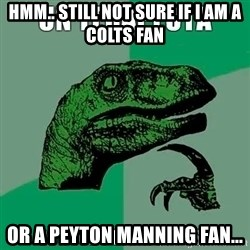 Velociraptor Filosofo - hmm.. Still not sure if I am a colts fan Or a Peyton Manning Fan...