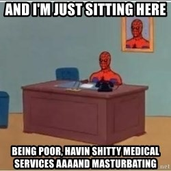 Spiderman Desk - And I'm just sitting here being poor, havin shitty medical services aaaand masturbating