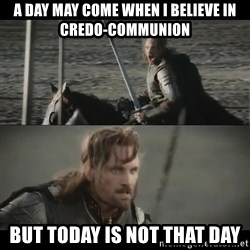 a day may come - a day may come when i believe in credo-communion but today is not that day