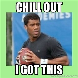 Russell Wilson - Chill Out I got this