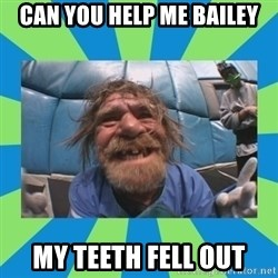 hurting henry - Can you help me Bailey My teeth fell out