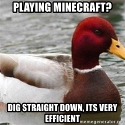 Bad Advice Mallard - playing minecraft? dig straight down, its very efficient