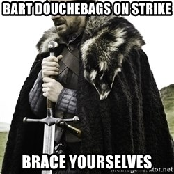 Ned Stark - BART douchebags on strike brace yourselves