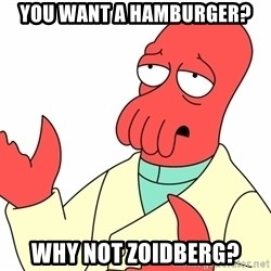 Why not zoidberg? - You want a hamburger? WHY NOT ZOIDBERG?