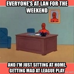 Masturbating Spider-Man - Everyone's at LAN for the weekend And I'm just sitting at home, getting mad at League Play