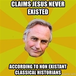 Richard Dawkins - Claims jesus never existed according to non existant classical historians