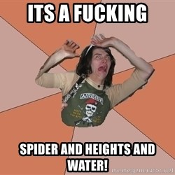 Scared Bekett - its a fucking spider and heights and water!