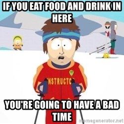 South Park Ski Teacher - If you eat food and drink in here you're going to have a bad time