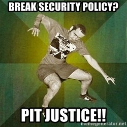 Progressive Mosh Guy - Break security policy? pit justice!!
