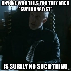 "Tywin Lannister - Anyone who tells you they are a ""super analyst"" is surely no such thing"