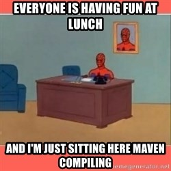Masturbating Spider-Man - Everyone is having fun at lunch and i'm just sitting here maven compiling