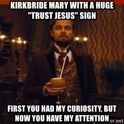 "you had my curiosity dicaprio - Kirkbride Mary with a huge ""Trust Jesus"" sign  First you had my curiosity, but now you have my attention"