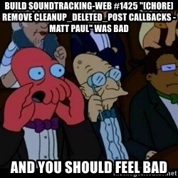 "Zoidberg - BUILD soundtracking-web #1425 ""[CHORE] remove cleanup_deleted_post callbacks - Matt Paul"" WAS BAD AND YOU SHOULD FEEL BAD"