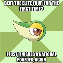 Smugleaf - beat the elite four for the first time? i just finished a national pokedex, again