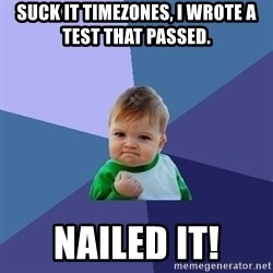 Success Kid - SUCK IT TIMEZONES, I WROTE A TEST THAT PASSED.  NAILED IT!