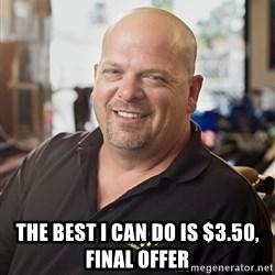 pawn stars hahah -  The Best i can do is $3.50, final offer