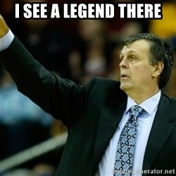 Kevin McFail Meme - i see a legend there