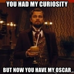 you had my curiosity dicaprio - you had my curiosity but now you have my oscar