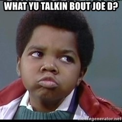 Arnold Different strokes - What Yu talkin bout Joe D?