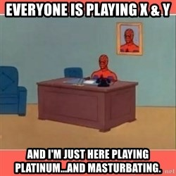 Masturbating Spider-Man - Everyone is playing x & y and I'm just here playing Platinum...and masturbating.