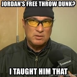 Steven Seagal Mma - JORDAN'S FREE THROW DUNK?  I TAUGHT HIM THAT
