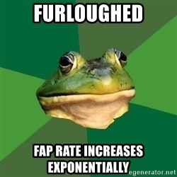 Foul Bachelor Frog - Furloughed Fap rate increases exponentially