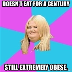 Fat Girl - DOESN'T EAT FOR A CENTURY STILL EXTREMELY OBESE.