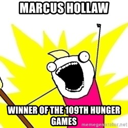 X ALL THE THINGS - Marcus Hollaw winner of the 109th Hunger games