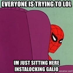 Suspicious Spiderman - Everyone is trying to LOL Im just sitting here instalocking Galio