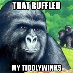 Jimmies Rustled - That ruffled my tiddlywinks