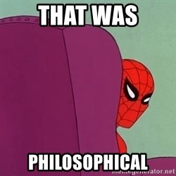 Suspicious Spiderman - That was philosophical