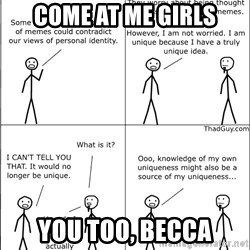 Memes - Come At Me Girls You Too, Becca