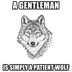 Sarcastic Wolf - a gentleman is simply a patient wolf