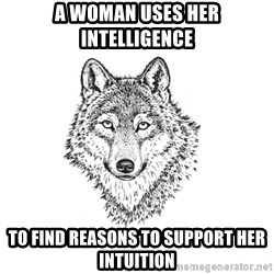Sarcastic Wolf - A woman uses her intelligence to find reasons to support her intuition