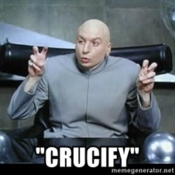 "dr. evil quotation marks -  ""crucify"""