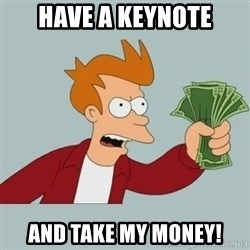 Shut Up And Take My Money Fry - have a keynote and take my money!