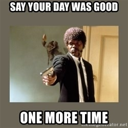 doble dare you  - say your day was good one more time