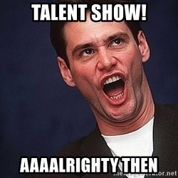 Alrighty then Jim Carrey  - Talent Show! AAAALrighty then