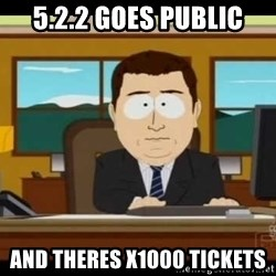 south park aand it's gone - 5.2.2 Goes Public and theres x1000 Tickets