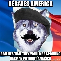 Monsieur Le Courage Wolf - berates America realizes that they would be speaking German without America