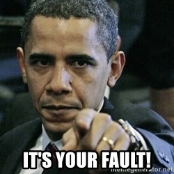 Pissed off Obama -  it's your fault!