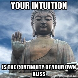 BuddhaDawg - Your intuition  is the continuity of your own bliss