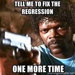 Pulp Fiction - Tell me to fix the regression  one more time