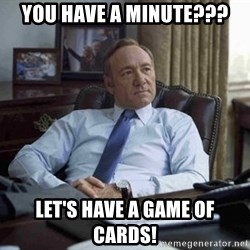 House of Cards - You have a minute??? Let's have a game of cards!